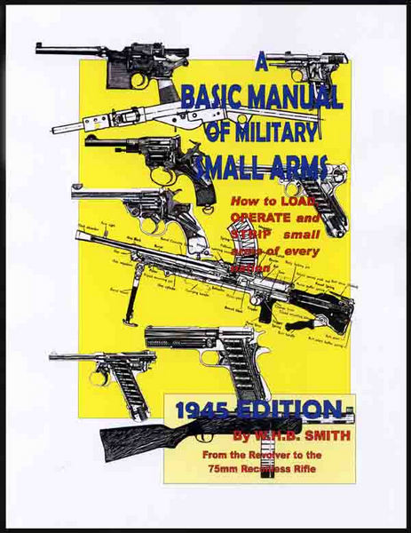 A Basic Manual of Military Small Arms 1945 (WWII All Country Manuals)