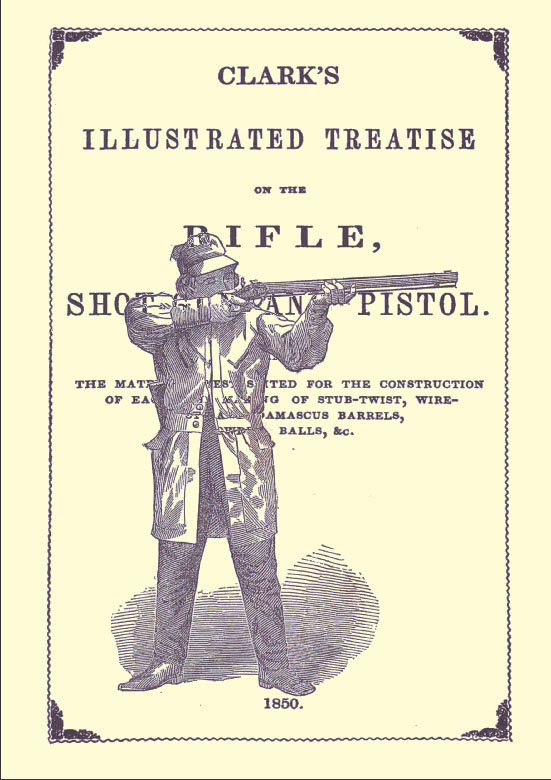 Clark's Illustrated Treatise on the Rifle, Shotgun & Pistol 1850