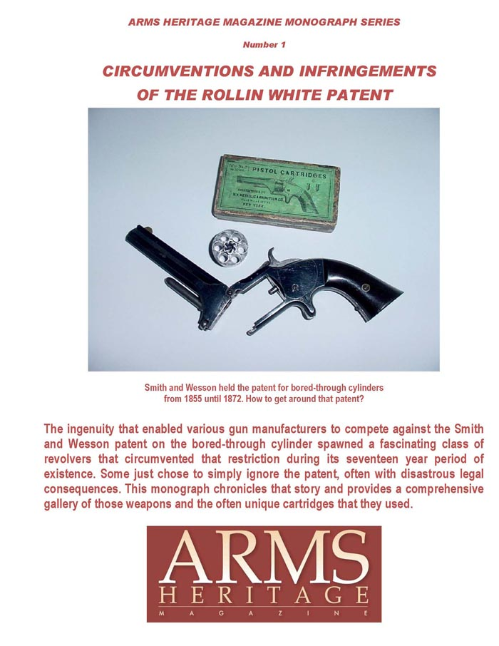 Arms Heritage Monograph #1 - Rollin White Patent- Circumventions and Infringements