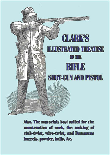 Clark's Illustrated Treatise on the Rifle, Shotgun and Pistol 1850
