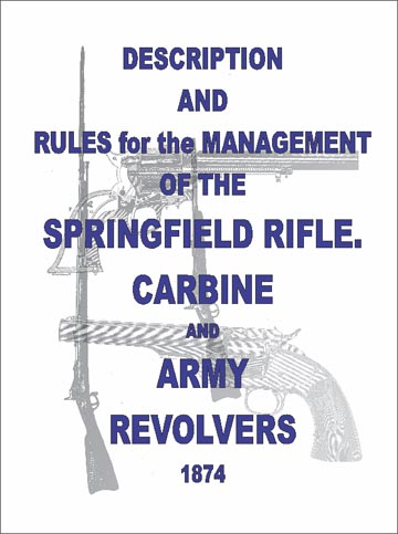 Springfield 1874- Rifle, Carbine and Army Revolvers- Manual Schofield S&W .45, Colt's .45 SSA